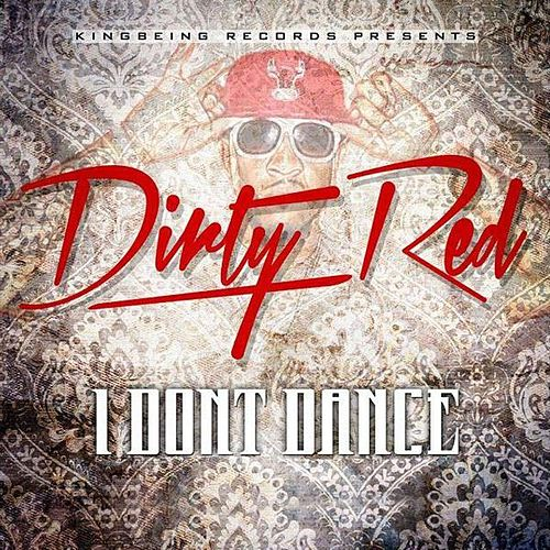 I Don't Dance by DIRTY RED