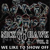 We Like to Show Off by Nick Hawk