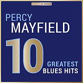 Masterpieces Presents Percy Mayfield: 10 Greatest Blues Hits von Percy Mayfield