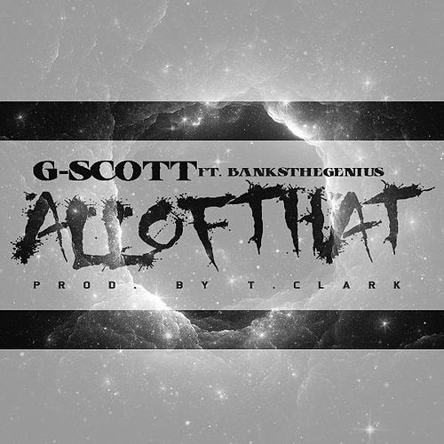 All of That (feat. BanksTheGenius) by G. Scott