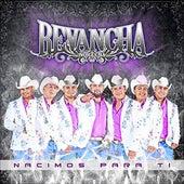 Nacimos Para Ti by Revancha Norteña