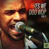 Yes We Doo Wop, Vol. 3 by Various Artists