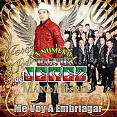 Me Voy a Embriagar by La Numero 1 Banda Jerez De Marco A. Flores