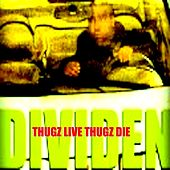 Thugz Live Thugz Die by Dividen