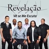 Vê Se Me Escuta - Single by Grupo Revelação