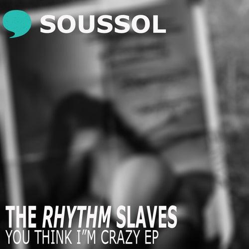 You Say I'm Crazy by Rhythm Slaves