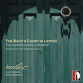 The Bach's Court in Leipzig - The Harpsichord Lordship, Music for Two Harpsichords by Daccapo Italian Harpsichord Duo