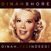 Dinah, Yes Indeed! by Dinah Shore