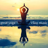 Great Yoga Class Music by Various Artists