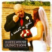 I Want a Girl by Wheelhouse Junction