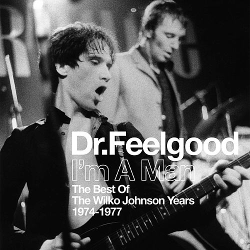 I'm A Man (Best Of The Wilko Johnson Years 1974-1977) by Dr. Feelgood