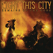 Remains of the Gods by Light This City