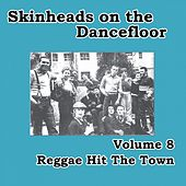 Skinheads on the Dancefloor, Vol. 8 - Reggae Hit the Town by Various Artists