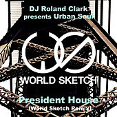 President House (World Sketch Remix) by Urban Soul