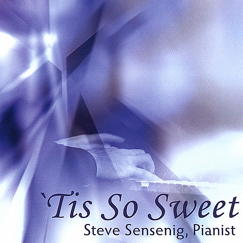 'tis So Sweet by Steve Sensenig
