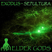 Exodus & Sepultura: Elder Gods by Various Artists