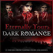 Eternally Yours - Dark Romance - 20 Themes from Vampire Films and Shows by Various Artists