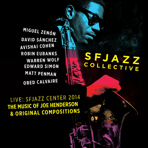 The Music of Joe Henderson and Original Compositions Live: Sfjazz Center October 23 Through 26, 2014 by SF Jazz Collective