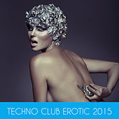Techno Club Erotic 2015 by Various Artists