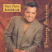 Naci Para Adorar by Danny Berrios
