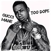 Too Dope by Gucci Mane