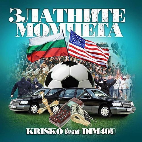 Zlatnite Momcheta (feat. Dim4ou) - Single by Krisko
