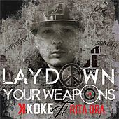 Lay Down Your Weapons by K-Koke