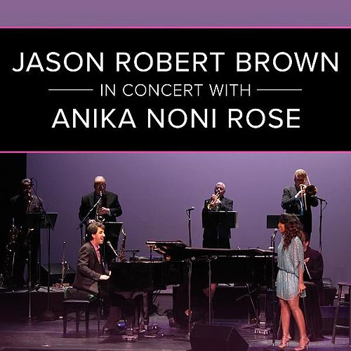 Jason Robert Brown in Concert with Anika Noni Rose (Live) by Jason Robert Brown