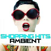 Shopping Hits Ambient by Various Artists