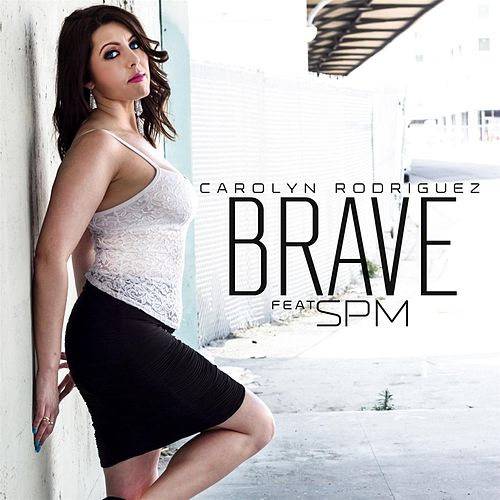 Brave (feat. South Park Mexican) by Carolyn Rodriguez