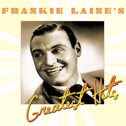 Frankie Laine's Greatest Hits by Frankie Laine