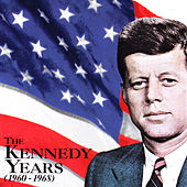 The Kennedy Years (1960 - 1968) by Various Artists