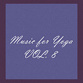 Music for Yoga, Vol. 8 by Various Artists