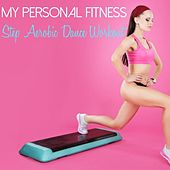 My Personal Fitness - Step Aerobic Dance Workout by Various Artists