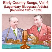 Early Country Songs, Vol. 6 (Legendary Bluegrass Artists) [Recorded 1925-1929] by Various Artists
