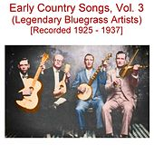 Early Country Songs, Vol. 3 (Legendary Bluegrass Artists) [Recorded 1925-1937] by Various Artists
