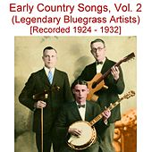 Early Country Songs, Vol. 2 (Legendary Bluegrass Artists) [Recorded 1924-1932] by Various Artists