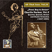 All that Jazz, Vol. 24: From Bop to Sweet – Charlie Parker, Vol. 3 (2014 Digital Remaster) by Charlie Parker
