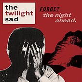 Forget the Night Ahead by The Twilight Sad