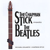 The Chapman Stick Meets The Beatles by Michael Kollwitz