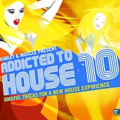 Addicted to House 10 (Presented by Harley & Muscle, Soulful Tracks for a New House Experience) by Various Artists