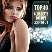 Top 40 Club Beats for DJ's 2015.1 by Various Artists