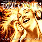The Best Female Vocal Hits House - Trance - Disco - Latin by Various Artists
