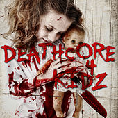Deathcore 4 Kidz by Various Artists