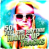 50 Feel the Rhythm Hands Up Tracks by Various Artists