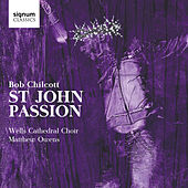 Bob Chilcott: St John Passion by Various Artists