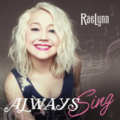 Always Sing by RaeLynn