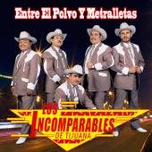 Entre El Polvo Y Metralletas by Los Incomparables De Tijuana