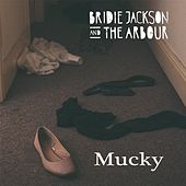 Mucky by Bridie Jackson and the Arbour