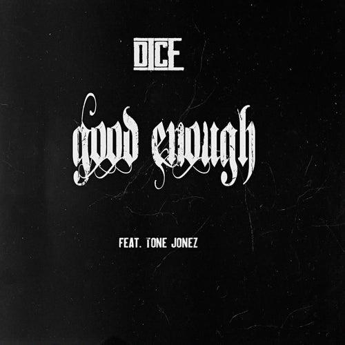 Good Enough (feat. Tone Jonez) by Dice